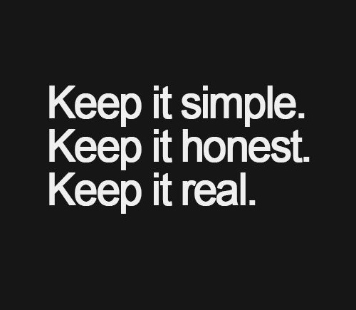 keep it simple honest real