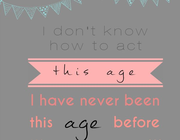birthday quote, don't know how to act my age