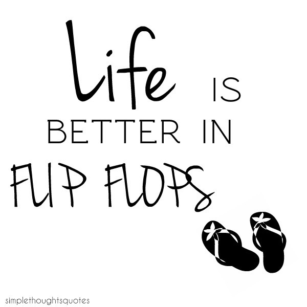 simple thoughts life in flip flops quote