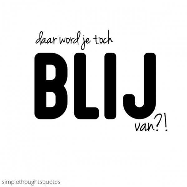 simple thoughts blij van quote