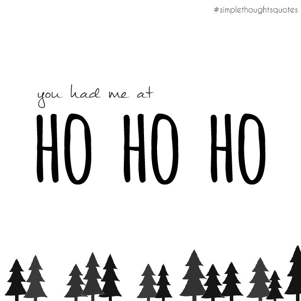 simple thoughts quote christmas you had me at ho ho ho