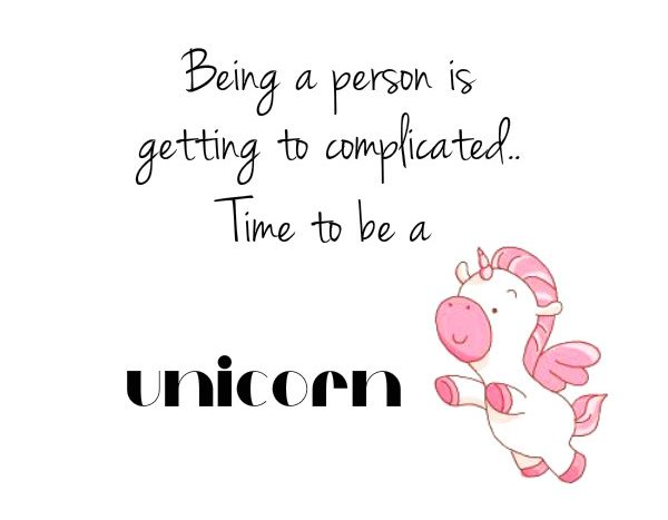simple thoughts time to be a unicorn