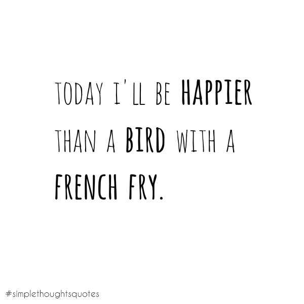 Simple thoughts happier than a bird